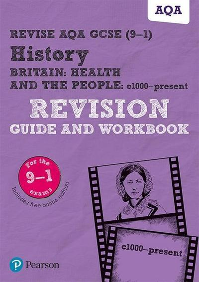 Revise AQA GCSE (9-1) History Britain: Health and the people, c1000 to the present day Revision Guide and Workbook