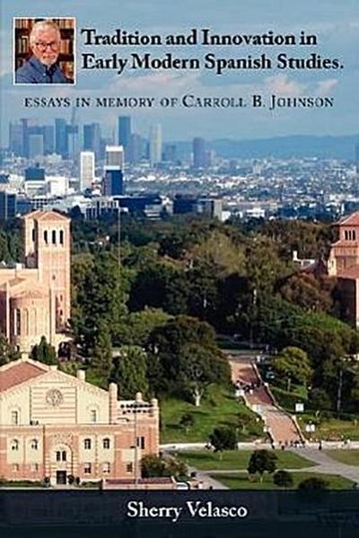 Tradition and Innovation in Early Modern Spanish Studies. Essays in Memory of Carroll B. Johnson