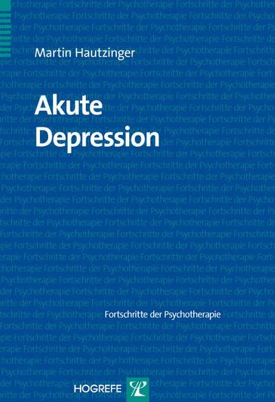Akute Depression (Fortschritte der Psychotherapie / Manuale für die Praxis)