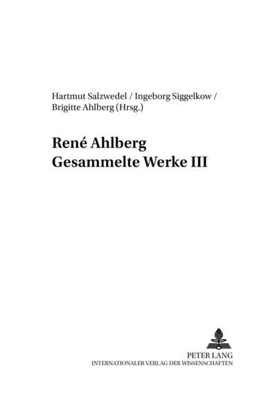 René Ahlberg. Gesammelte Werke III