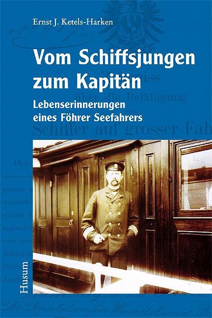 Vom Schiffsjungen zum Kapitän Ernst J. Ketels-Harken