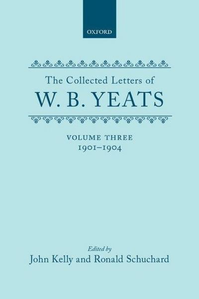The Collected Letters of W.B. Yeats: Volume III: 1901-1904