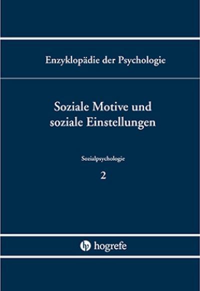 Soziale Motive und soziale Einstellungen (Enzyklopädie der Psychologie)
