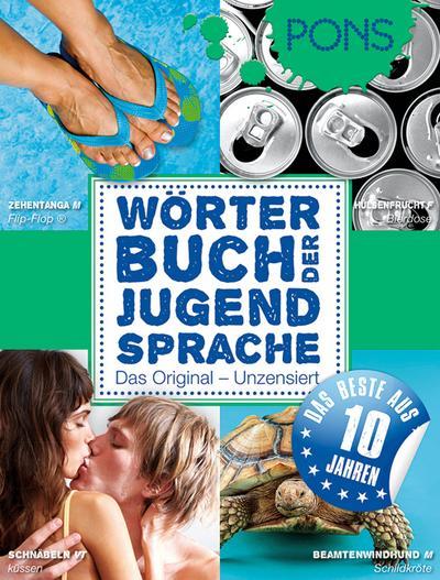 PONS Wörterbuch der Jugendsprache 2011: Begriffe aus Deutschland, Österreich und der Schweiz