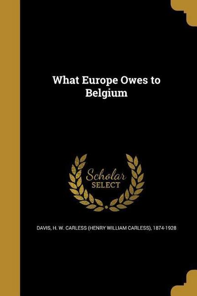 WHAT EUROPE OWES TO BELGIUM