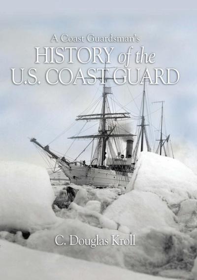 A Coast Guardsman's History of the U.S. Coast Guard