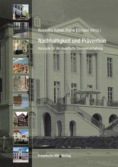 """Nachhaltigkeit und Prävention.: Konzepte für die dauerhafte Bauwerkserhaltung. Tagungsband zur Veranstaltung am 20. November 2010 im Rahmen der Messe """"denkmal""""."""