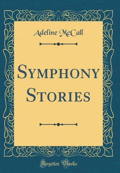 Symphony Stories (Classic Reprint)