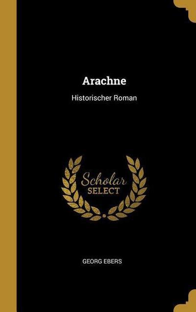 Arachne: Historischer Roman