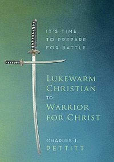 Lukewarm Christian to Warrior for Christ
