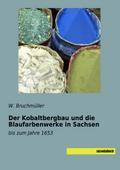 Der Kobaltbergbau und die Blaufarbenwerke in Sachsen