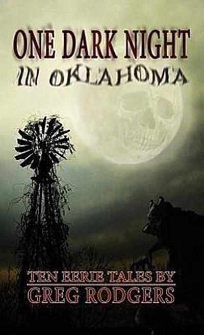 One Dark Night in Oklahoma: Ten Eerie Tales