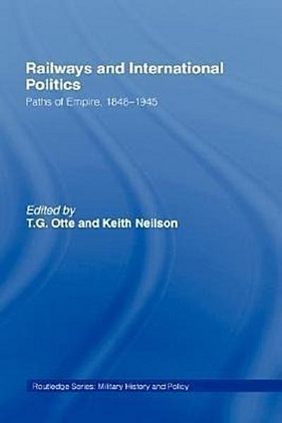 Railways & International Politics: Paths of Empire, 1848-1945