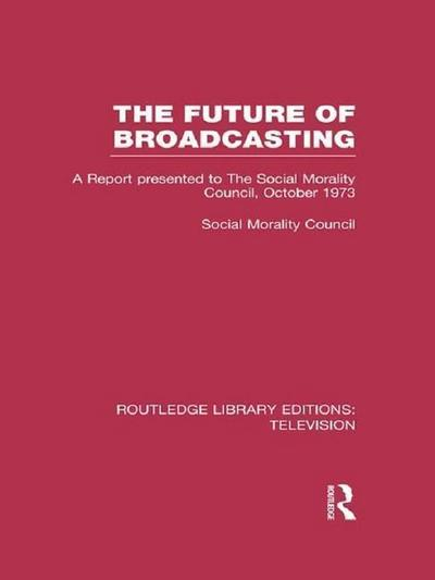 The Future of Broadcasting: A Report Presented to the Social Morality Council, October 1973