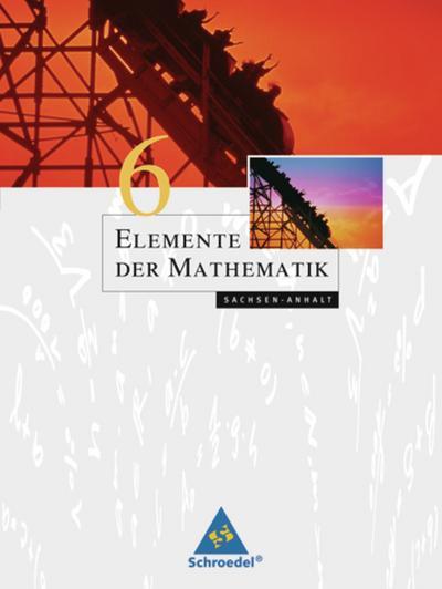 Elemente der Mathematik 6. Schülerband. Sekundarstufe 1. Sachsen-Anhalt