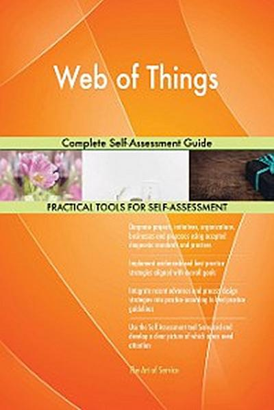 Web of Things Complete Self-Assessment Guide