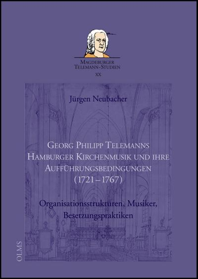 Georg Philipp Telemanns Hamburger Kirchenmusik und ihre Aufführungsbedingungen (1721-1767)