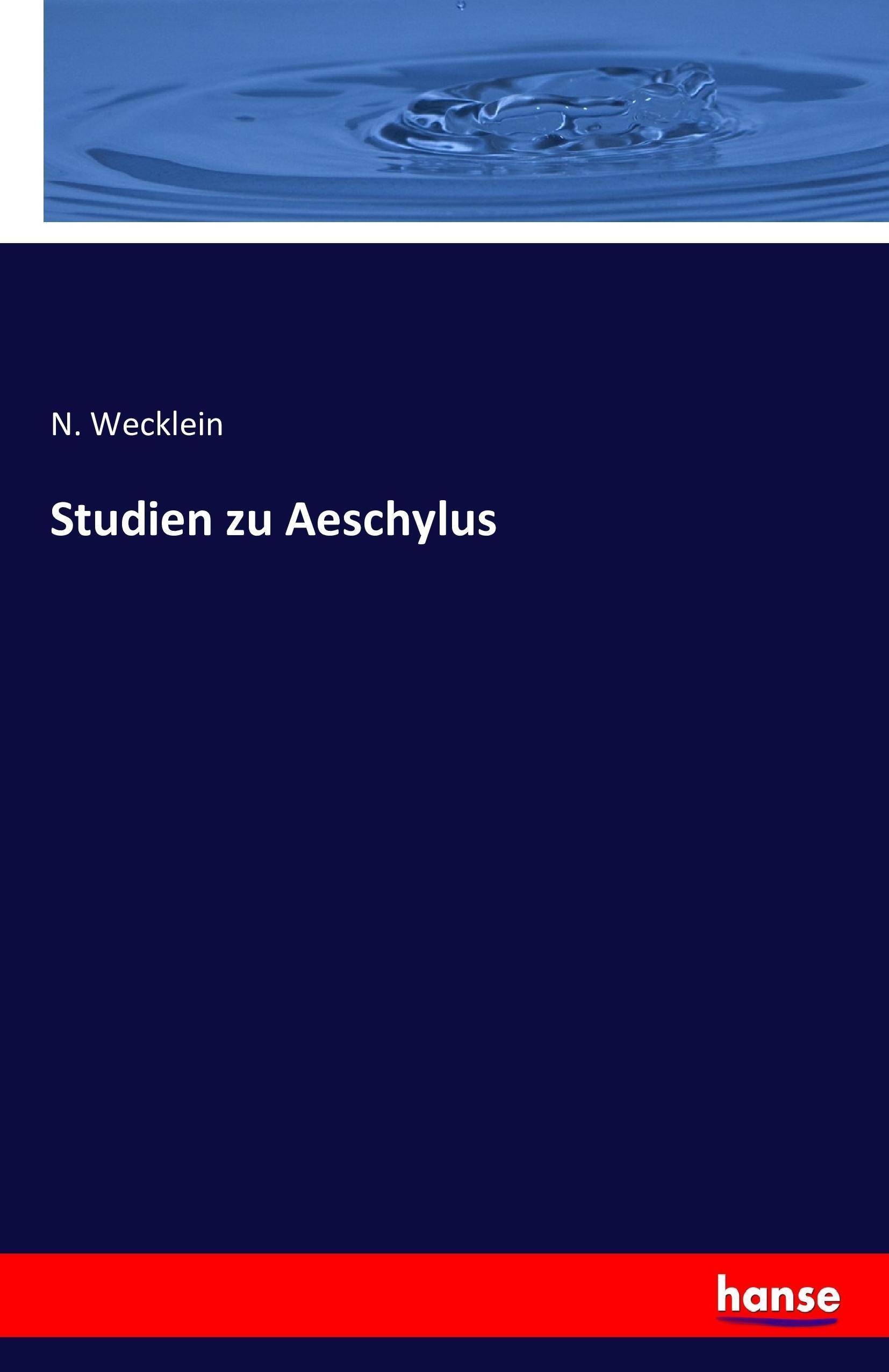 Studien zu Aeschylus N. Wecklein