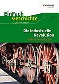 Die industrielle Revolution. EinFach Geschichte ...unterrichten