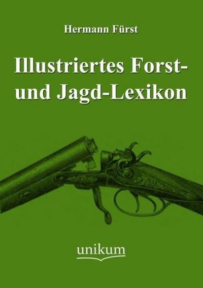 Illustriertes Forst- und Jagd-Lexikon