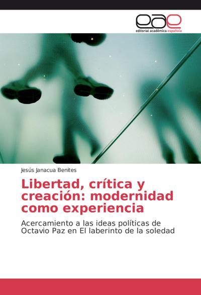 Libertad, crítica y creación: modernidad como experiencia