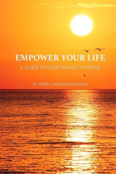 Empower Your Life: A Guide to Your Highest Purpose
