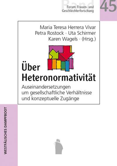 Über Heteronormativität: Auseinandersetzungen um gesellschaftliche Verhältnisse und konzeptuelle Zugänge (Forum Frauen- und Geschlechterforschung)