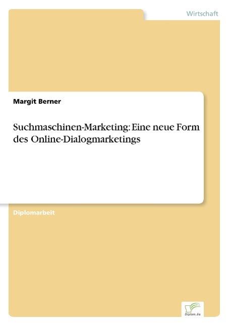 Suchmaschinen-Marketing: Eine neue Form des Online-Dialogmar ... 9783838682303