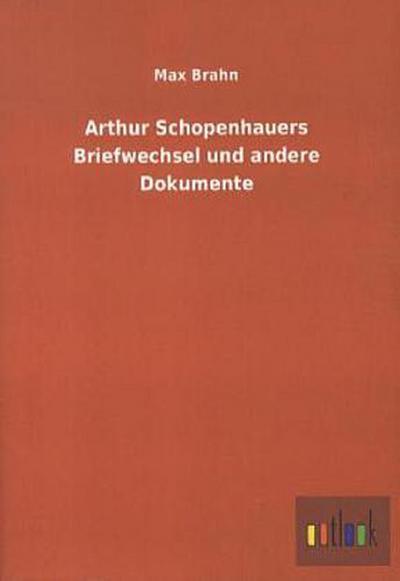 Arthur Schopenhauers Briefwechsel und andere Dokumente