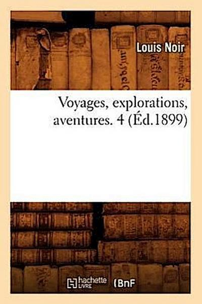 Voyages, Explorations, Aventures. 4 (Ed.1899)