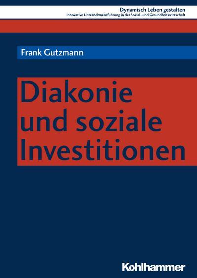 Diakonie und soziale Investitionen (Dynamisch Leben gestalten, Band 8)