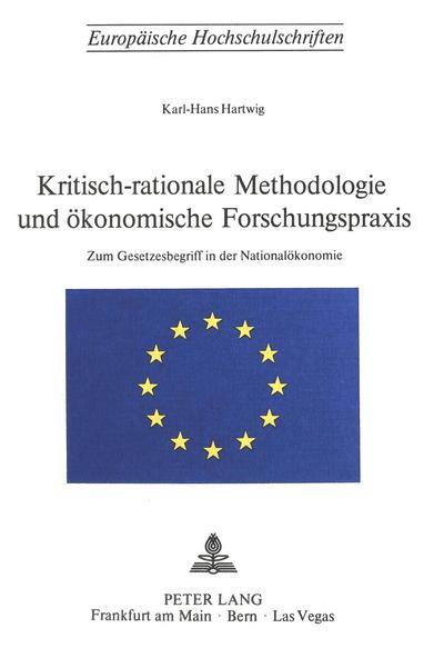 Kritisch-Rationale Methodologie und Ökonomische Forschungspraxis: Zum Gesetzesbegriff in der Nationalökonomie