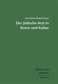 Der jüdische Arzt in Kunst und Kultur; Medizin und Judentum Band 11; Medizin und Judentum; Hrsg. v. Heidel, Caris-Petra; Deutsch