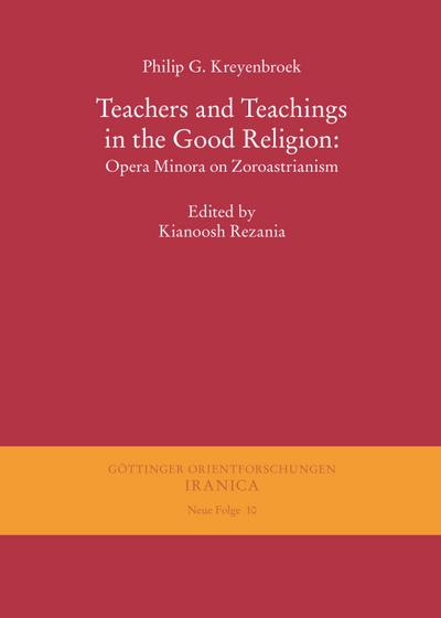 Teachers and Teachings in the Good Religion: Opera Minora on Zoroastrianism