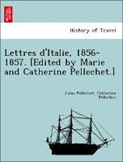 Lettres d'Italie, 1856-1857. [Edited by Marie and Catherine Pellechet.]
