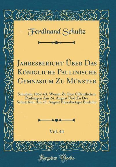 Jahresbericht Über Das Königliche Paulinische Gymnasium Zu Münster, Vol. 44: Schuljahr 1862-63; Womit Zu Den Öffentlichen Prüfungen Am 24. August Und