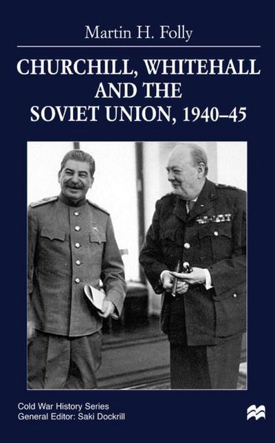 Churchill, Whitehall and the Soviet Union, 1940-45