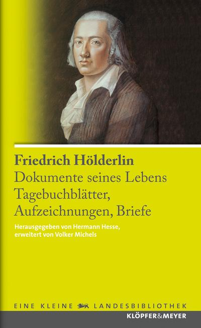 Friedrich Hölderlin. Dokumente seines Lebens; Tagebuchblätter, Aufzeichnungen, Briefe   ; Klöpfer & Meyers Kleine Landesbibliothek 21; Adapt. v. Michels, Volker /Hrsg. v. Hesse, Hermann; Deutsch; ca. 328 S. -