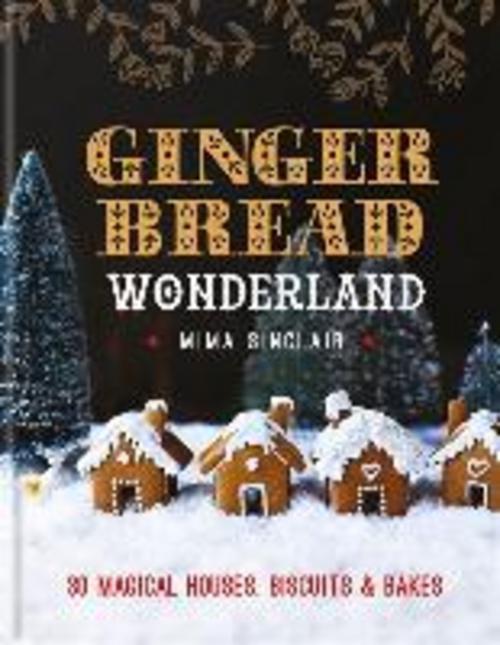 Gingerbread Wonderland Mima Sinclair