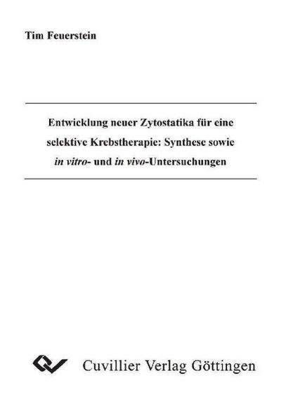 Entwicklung neuer Zytostatika für eine selektive Krebstherapie: Synthese sowie in vitro- und in vivo-Untersuchungen