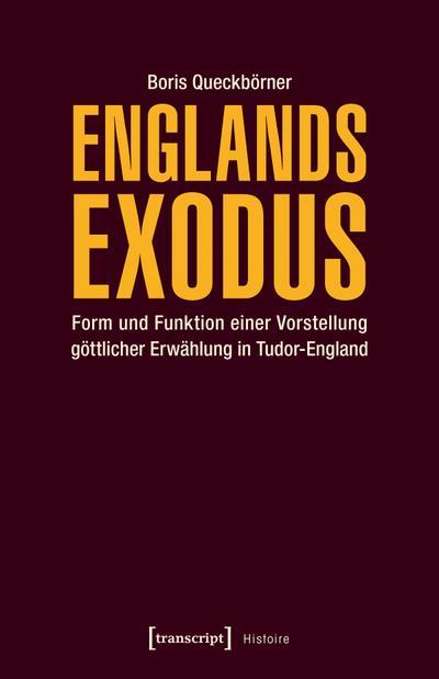 Englands Exodus: Form und Funktion einer Vorstellung göttlicher Erwählung in Tudor-England (Histoire)
