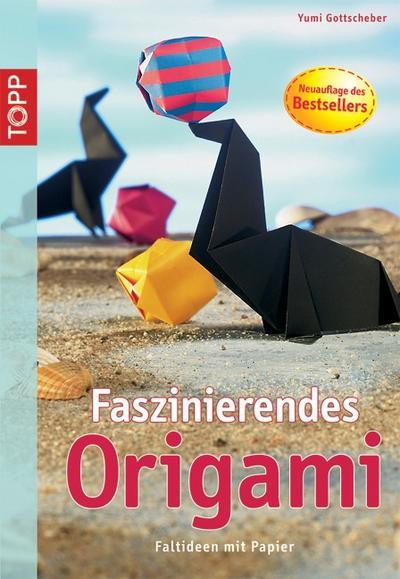 Faszinierendes Origami: Faltideen mit Papier. Schritt für Schritt erklärt