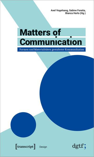 Matters of Communication - Formen und Materialitäten gestalteter Kommunikation