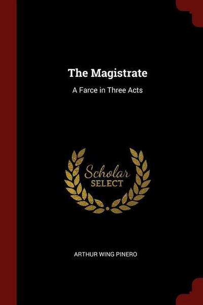 The Magistrate: A Farce in Three Acts