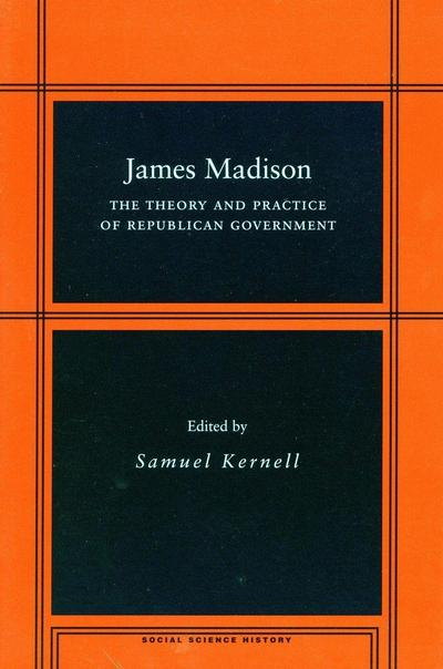 James Madison: The Theory and Practice of Republican Government