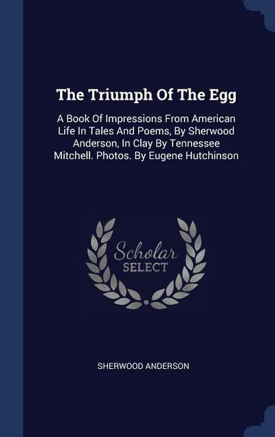 The Triumph of the Egg: A Book of Impressions from American Life in Tales and Poems, by Sherwood Anderson, in Clay by Tennessee Mitchell. Phot