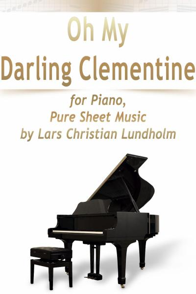 Oh My Darling Clementine for Piano, Pure Sheet Music by Lars Christian Lundholm
