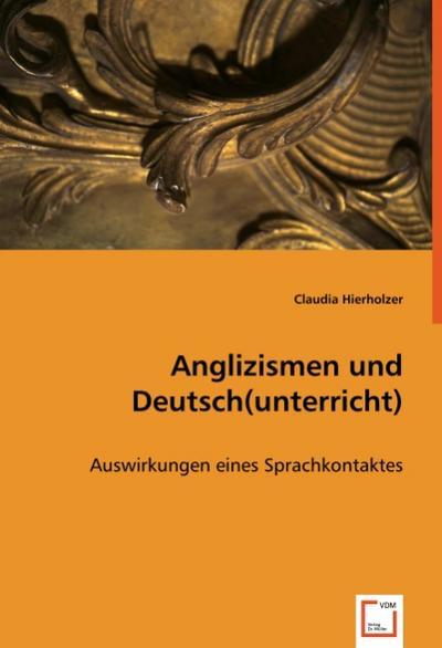 Anglizismen und Deutsch(unterricht): Auswirkungen eines Sprachkontaktes