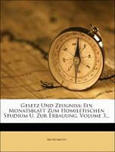 Gesetz und Zeugniß: Ein Monatsblatt zum homiletischen Studium und zur Erbauung, Dritter Band