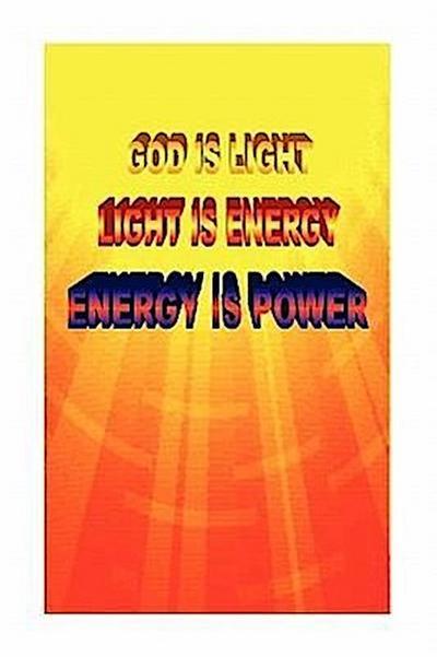 God Is Light. Light Is Energy. Energy Is Power.